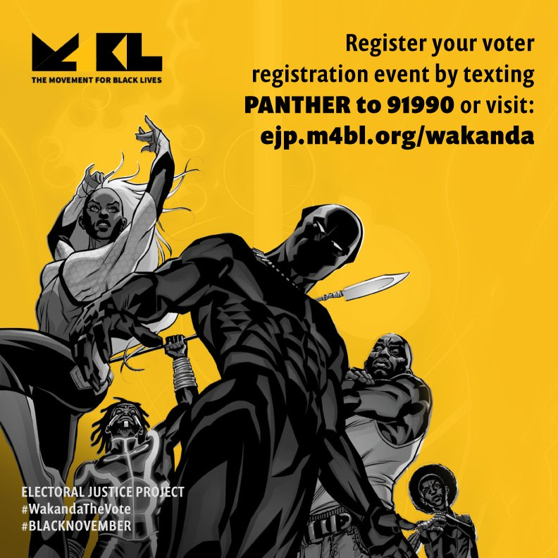 Register your voter registration event by texting PANTHER to 91990 or visit ejp.m4bl.org/wakanda