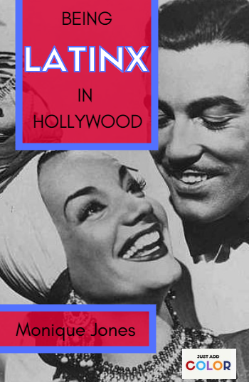 Cover of Being Latinx in Hollywood, featuring Carmen Miranda and Cesar Romero